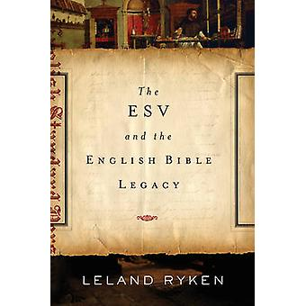 The ESV and the English Bible Legacy by Leland Ryken - 9781433530661