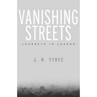 Vanishing Streets - Journeys in London by J. M. Tyree - 9781503600034