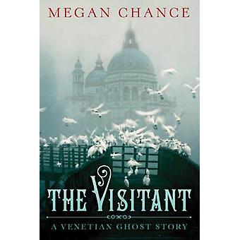 The Visitant - A Venetian Ghost Story by Megan Chance - 9781503945173