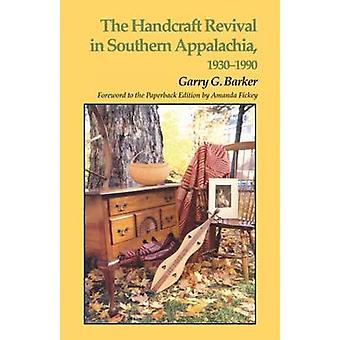 Handcraft Revival Southern Appalachia - 1930-1990 by Garry G. Barker -