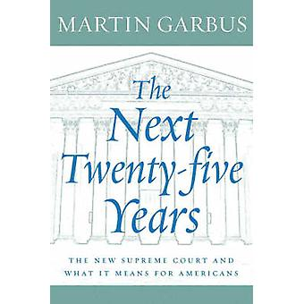 The Next Twenty-five Years - The New Supreme Court and What it Means f