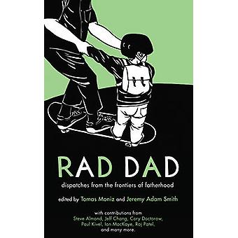 Rad Dad - Dispatches from the Frontiers of Fatherhood by Tomas Moniz -