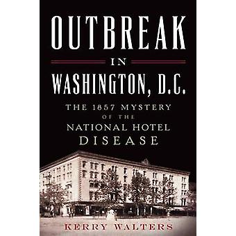 Outbreak in Washington - D.C. - The 1857 Mystery of the National Hotel