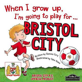 When I Grow Up I'm Going to Play for Bristol City by Gemma Cary - Tat