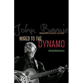 Wired to the Dynamo - Poetry & prose in honour of John Barnie by Matth