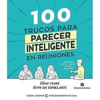 100 Trucos Para Parecer Inteligente En Las Reuniones by Sarah Cooper