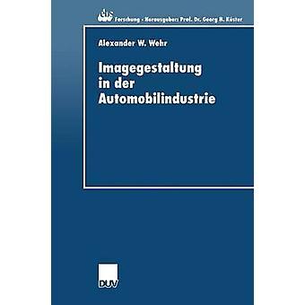Imagegestaltung in der Automobilindustrie Eine kausalanalytische Untersuchung Zur Kvanfizierung von Imagetransfereffekten by Wehr & Alexander