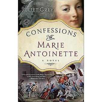 Confessions of Marie Antoinette by Juliet Grey - 9780345523907 Book