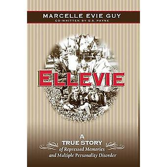 Ellevie A True Story of Repressed Memories and Multiple Personality Disorder by Guy & Marcelle Evie