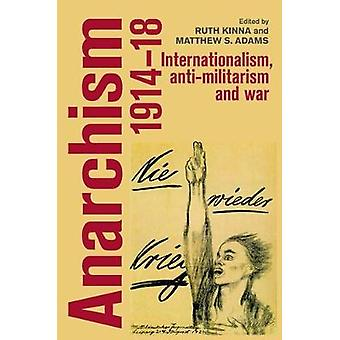 Anarchism 191418 Internationalism antiMilitarism and war by Kinna & Ruth