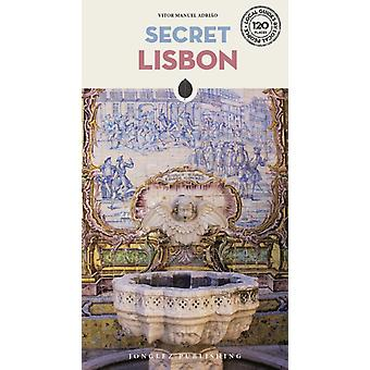 Secret Lisbon  An Unusual Travel Guide by Vitor Adriao