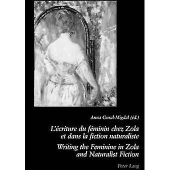 Lecriture Du Feminin Chez Zola Et Dans La Fiction Naturaliste Writing the Feminine in Zola and Naturalist Fiction by Edited by Anna Gural Migdal
