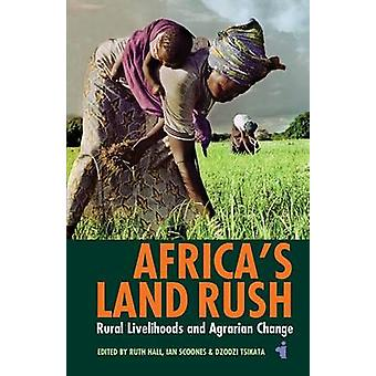 Africa's Land Rush - Rural Livelihoods & Agrarian Change by Ruth Hall