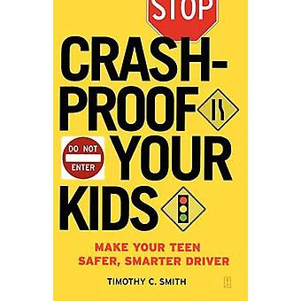 Crashproof Your Kids Make Your Teen a Safer Smarter Driver by Smith & Timothy C.