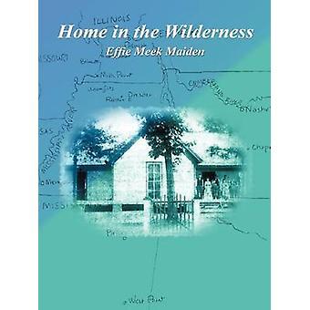 Home in the Wilderness by Maiden & Effie Meek