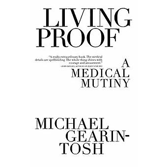 Living Proof A Medical Mutiny by GearinTosh & Michael