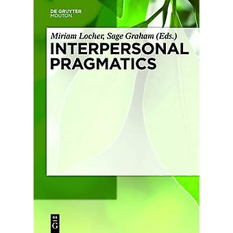 Interpersonal Pragmatics by Locher & Miriam A.