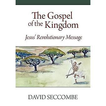 The Gospel of the Kingdom Jesus Revolutionary Message by Seccombe & David