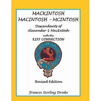 Mackintosh  Macintosh  McIntosh Descendants of Alexander 1 Macntosh with the Kiff Connection. Revised Edition by Drisko & Frances Sterling