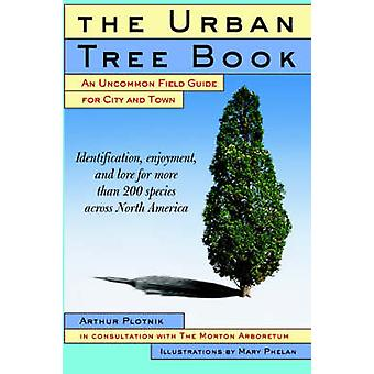 The Urban Tree Book An Uncommon Field Guide for City and Town by Plotnik & Arthur