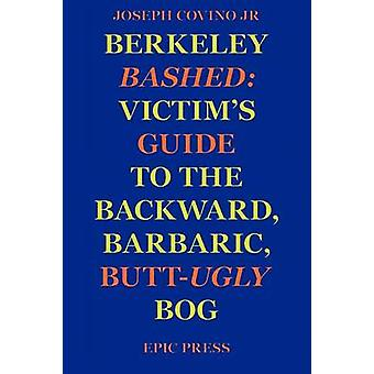 Berkeley Bashed Victims Guide to the Backward Barbaric ButtUgly Bog by Covino & Joseph Jr.