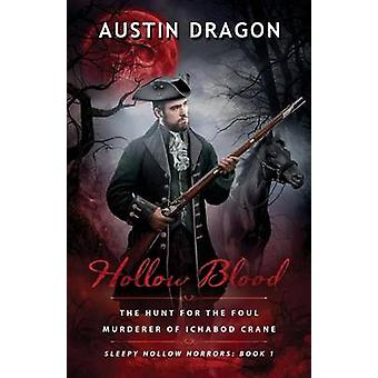 Hollow Blood Sleepy Hollow Horrors Book 1 The Hunt For the Foul Murderer of Ichabod Crane by Dragon & Austin