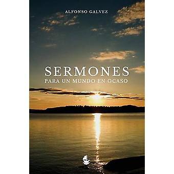 Sermones para un Mundo en Ocaso by Glvez & Alfonso