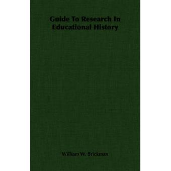 Guide To Research In Educational History by Brickman & William W.