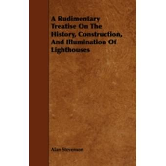 A Rudimentary Treatise on the History Construction and Illumination of Lighthouses by Stevenson & Alan