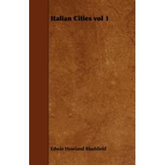 Italian Cities vol 1 by Blashfield & Edwin Howland