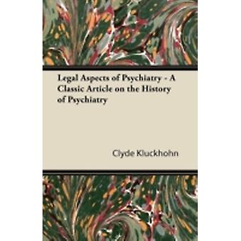 Legal Aspects of Psychiatry  A Classic Article on the History of Psychiatry by Kluckhohn & Clyde