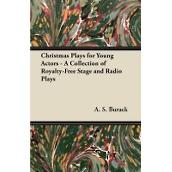 Christmas Plays for Young Actors  A Collection of RoyaltyFree Stage and Radio Plays by Burack & A. S.