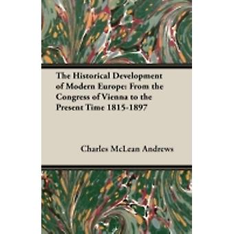 The Historical Development of Modern Europe From the Congress of Vienna to the Present Time 18151897 by Andrews & Charles McLean