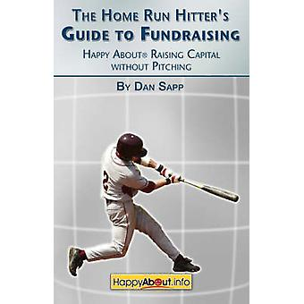 The Home Run Hitters Guide to Fundraising Happy about Raising Capital Without Pitching by Sapp & Dan