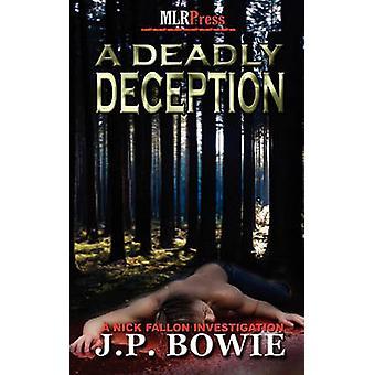 A Deadly Deception by Bowie & J. P.