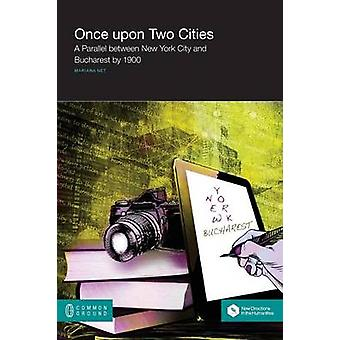 Once upon Two Cities A Parallel between New York City and Bucharest by 1900 by Ne & Mariana