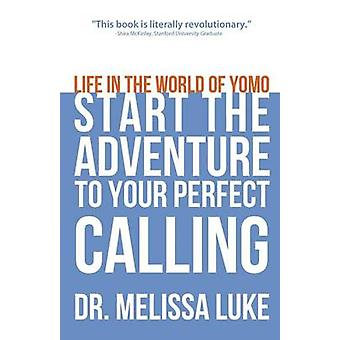 Life in the World of Yomo Start the Adventure to Your Perfect Calling by Luke & Melissa