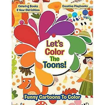 Lets Color The Toons Funny Cartoons To Color  Coloring Books 2 Year Old Edition by Creative Playbooks