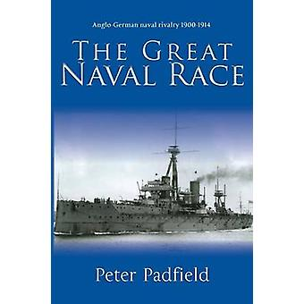 The Great Naval Race by Padfield & Peter