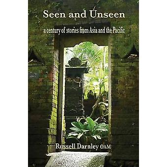 Seen and Unseen a century of stories from Asia and the Pacific by Darnley & Russell