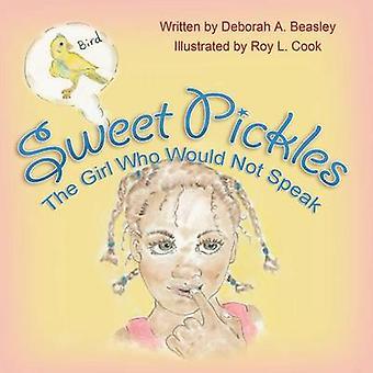 Sweet Pickles The Girl Who Would Not Speak by Beasley & Deborah a.