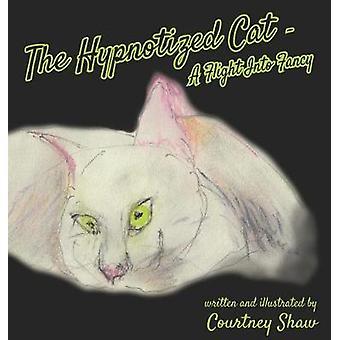 The Hypnotized Cat  A Flight Into Fancy by Courtney & Shaw