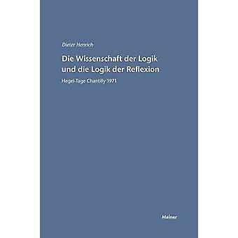 Die Wissenschaft der Logik und die Logik der Reflexion by Henrich & Dieter