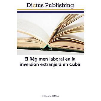 El Rgimen laboral en la inversin extranjera en Cuba by Ferriol Molina Guillermo