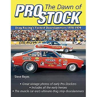 The Dawn of Pro Stock Drag Racings Fastest Doorslammers 19701979 by Reyes & Steve