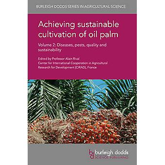 Achieving Sustainable Cultivation of Oil Palm Volume 2 Diseases Pests Quality and Sustainability by Rival & Alain