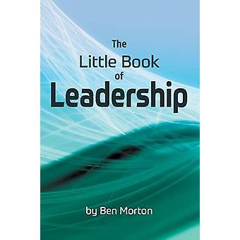 The Little Book of Leadership by Morton & Ben