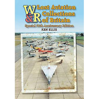 Lost Aviation Collections of Britain by Ellis & Ken
