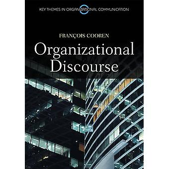 Organizational Discourse - Communication and Constitution by Francois