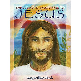 The Catholic Companion to Jesus by Sister Mary Kathleen Glavich - 978